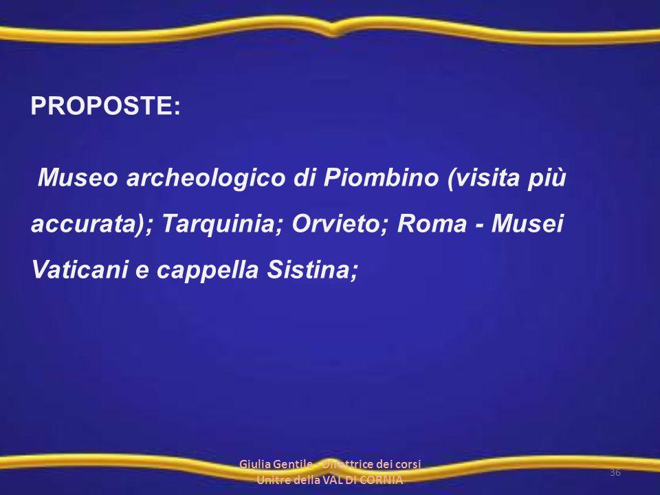 PROPOSTE: Museo archeologico di Piombino (visita più accurata); Tarquinia; Orvieto; Roma - Musei Vaticani e cappella Sistina; 36 Giulia Gentile - Dire