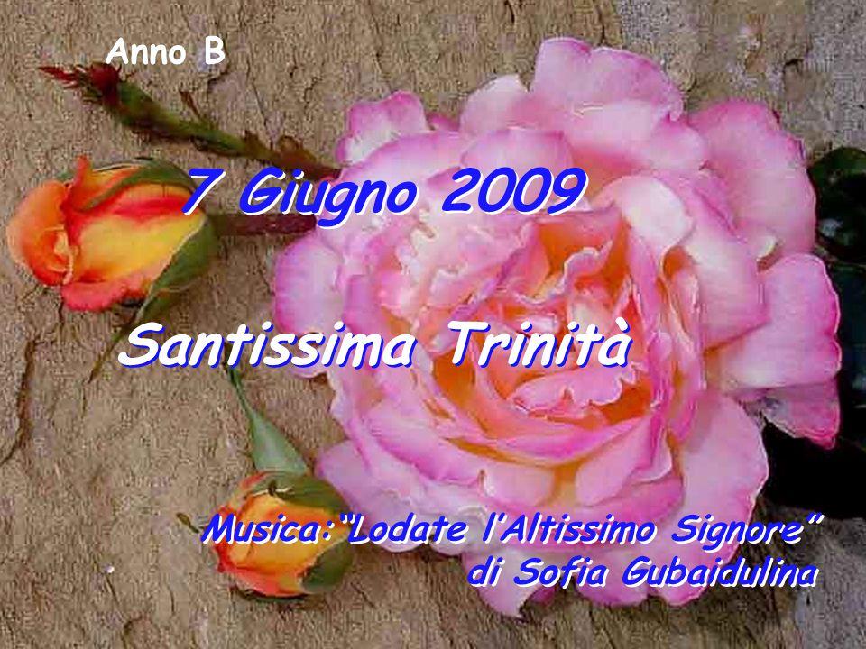 7 Giugno 2009 Anno B Santissima Trinità Musica: Lodate l'Altissimo Signore di Sofia Gubaidulina