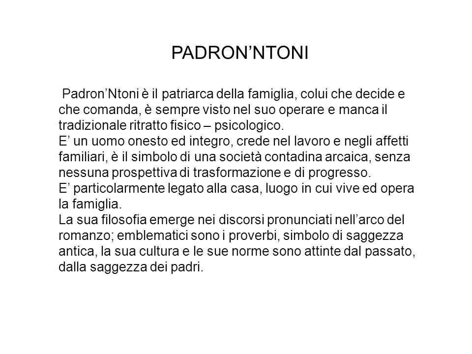 PADRON'NTONI Padron'Ntoni è il patriarca della famiglia, colui che decide e che comanda, è sempre visto nel suo operare e manca il tradizionale ritrat