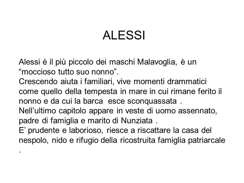 """ALESSI Alessi è il più piccolo dei maschi Malavoglia, è un """"moccioso tutto suo nonno"""". Crescendo aiuta i familiari, vive momenti drammatici come quell"""