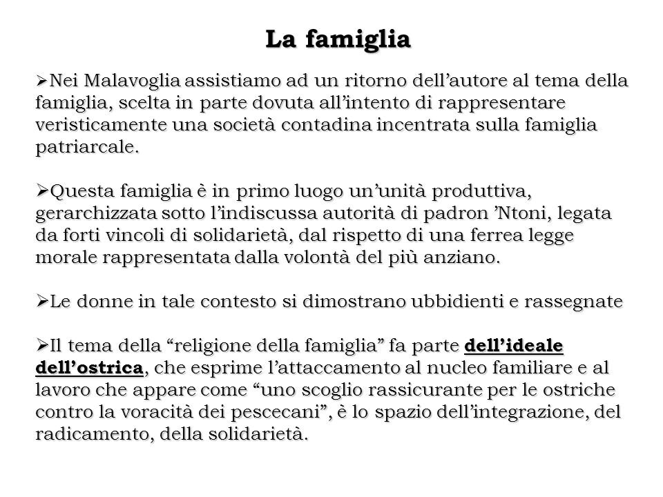 La famiglia  Nei Malavoglia assistiamo ad un ritorno dell'autore al tema della famiglia, scelta in parte dovuta all'intento di rappresentare veristic