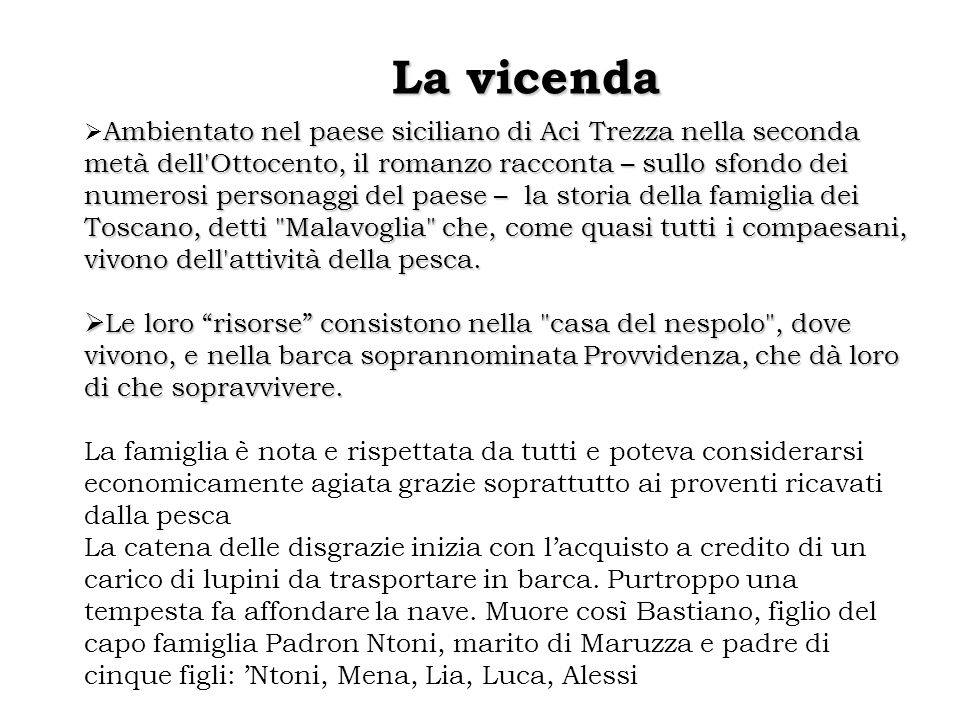 La vicenda Ambientato nel paese siciliano di Aci Trezza nella seconda metà dell'Ottocento, il romanzo racconta – sullo sfondo dei numerosi personaggi