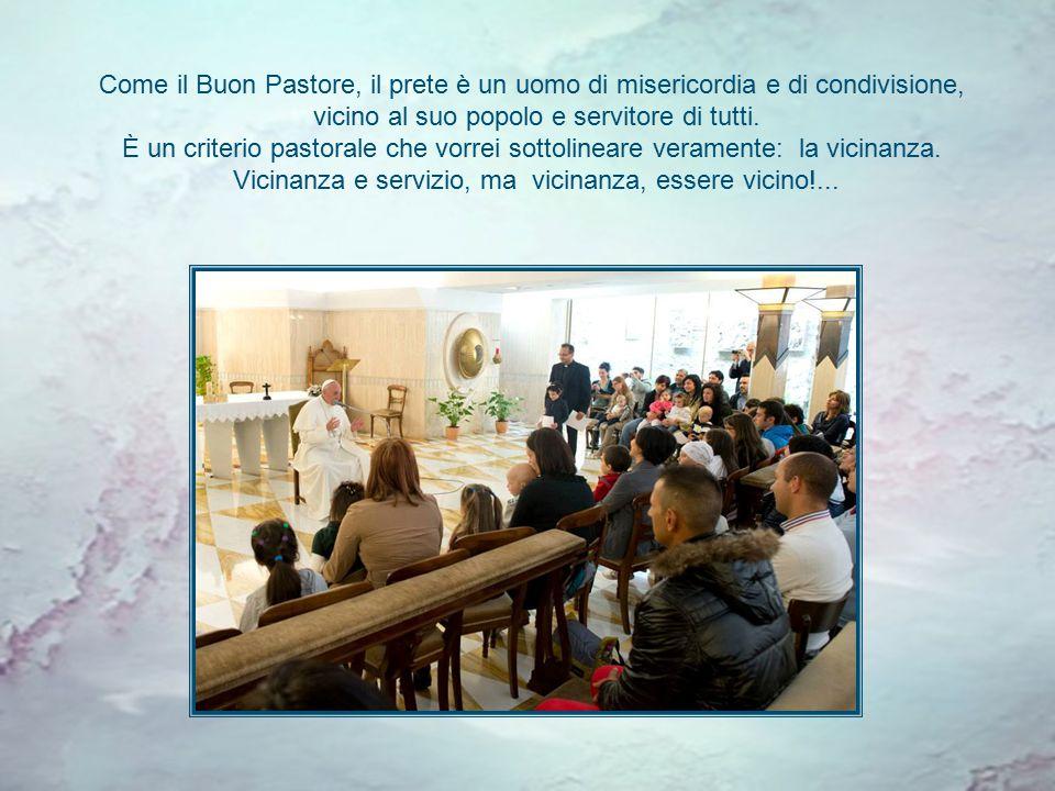 Come il Buon Pastore, il prete è un uomo di misericordia e di condivisione, vicino al suo popolo e servitore di tutti.