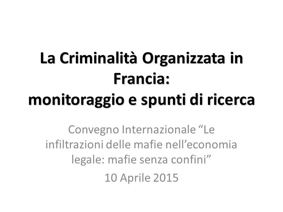 """La Criminalità Organizzata in Francia: monitoraggio e spunti di ricerca Convegno Internazionale """"Le infiltrazioni delle mafie nell'economia legale: ma"""