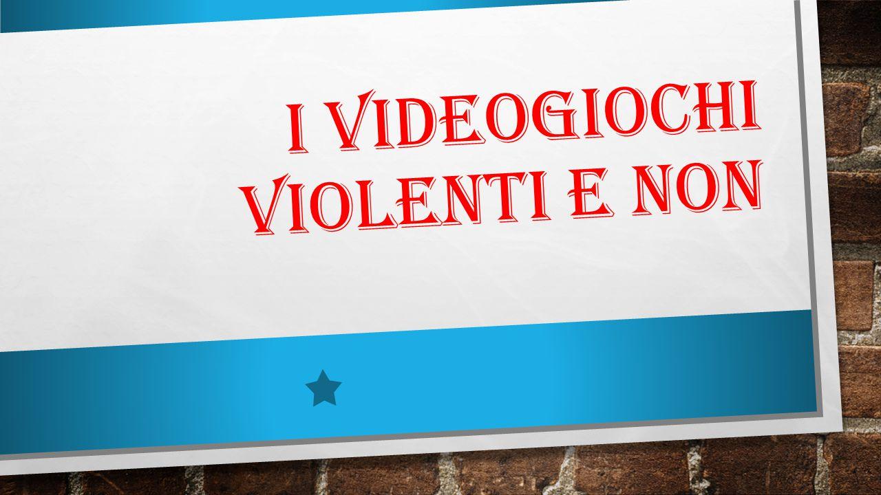 I VIDEOGIOCHI VIOLENTI E NON