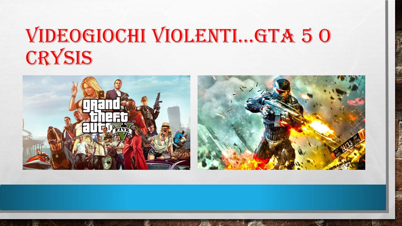 VIDEOGIOCHI VIOLENTI…GTA 5 O CRYSIS