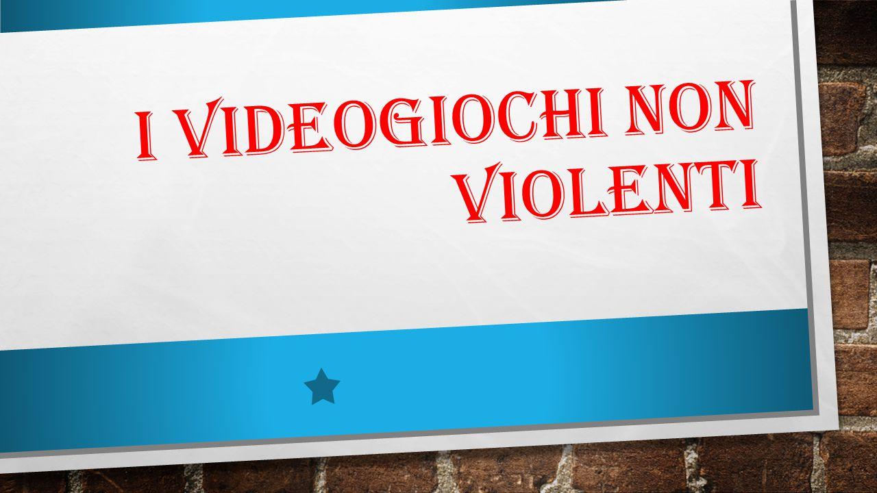I VIDEOGIOCHI NON VIOLENTI