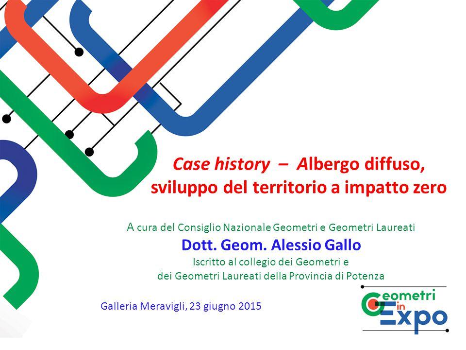 Case history – Albergo diffuso, sviluppo del territorio a impatto zero A cura del Consiglio Nazionale Geometri e Geometri Laureati Dott. Geom. Alessio