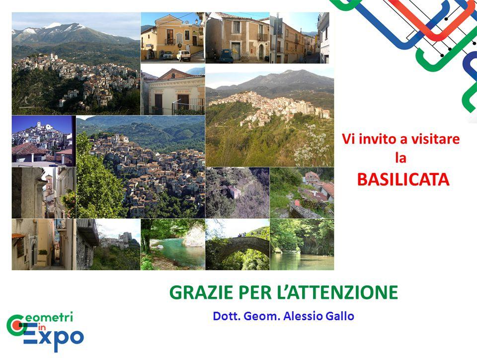 Vi invito a visitare la BASILICATA GRAZIE PER L'ATTENZIONE Dott. Geom. Alessio Gallo