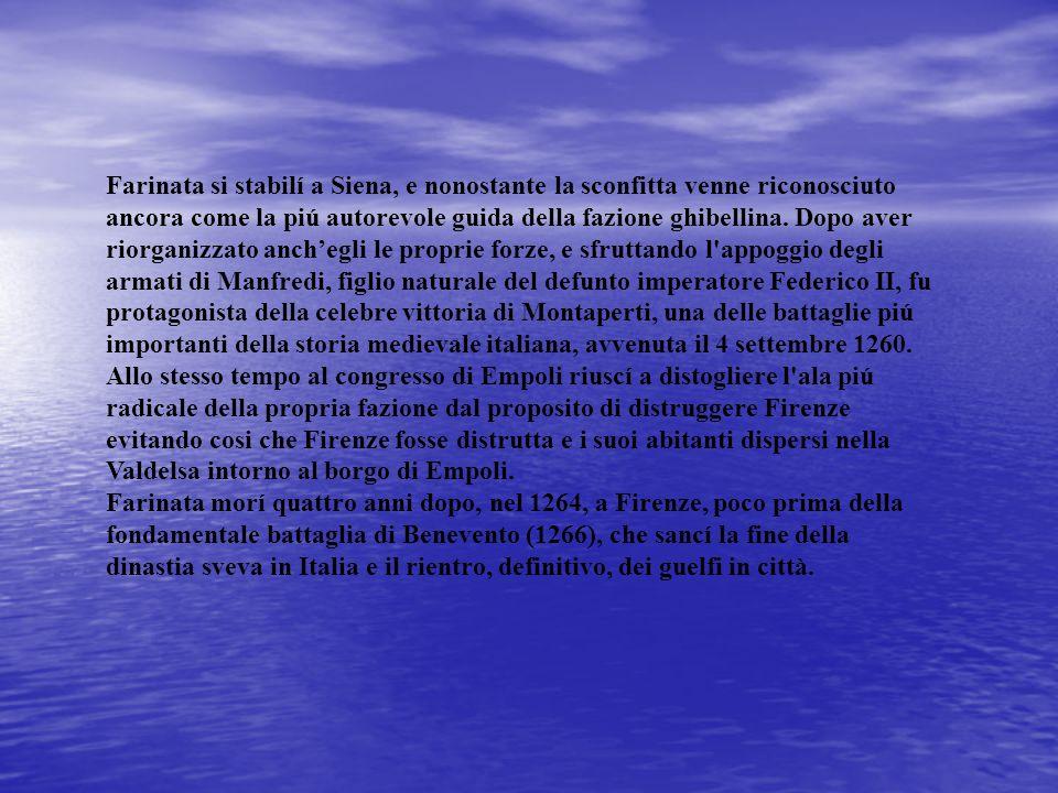 Farinata si stabilí a Siena, e nonostante la sconfitta venne riconosciuto ancora come la piú autorevole guida della fazione ghibellina. Dopo aver rior