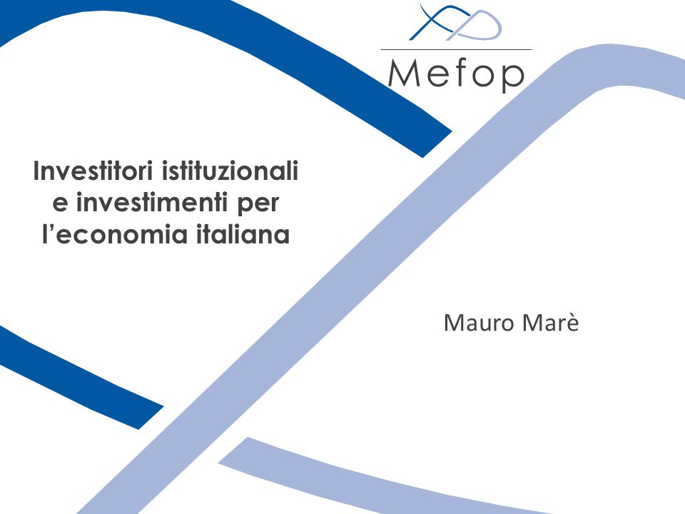Mauro Marè Investitori istituzionali e investimenti per l'economia italiana