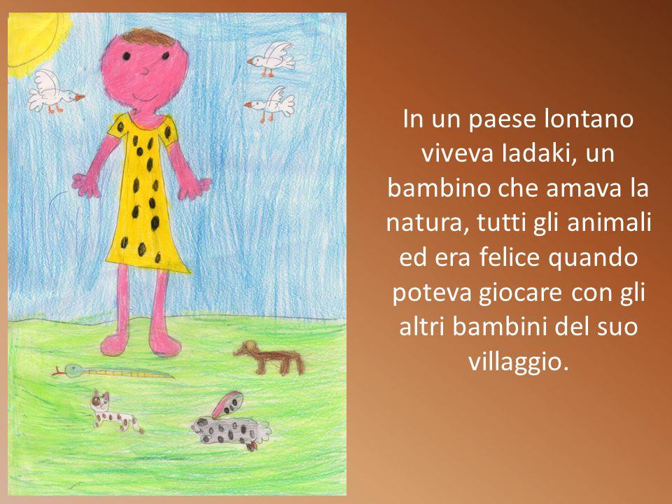 In un paese lontano viveva Iadaki, un bambino che amava la natura, tutti gli animali ed era felice quando poteva giocare con gli altri bambini del suo villaggio.