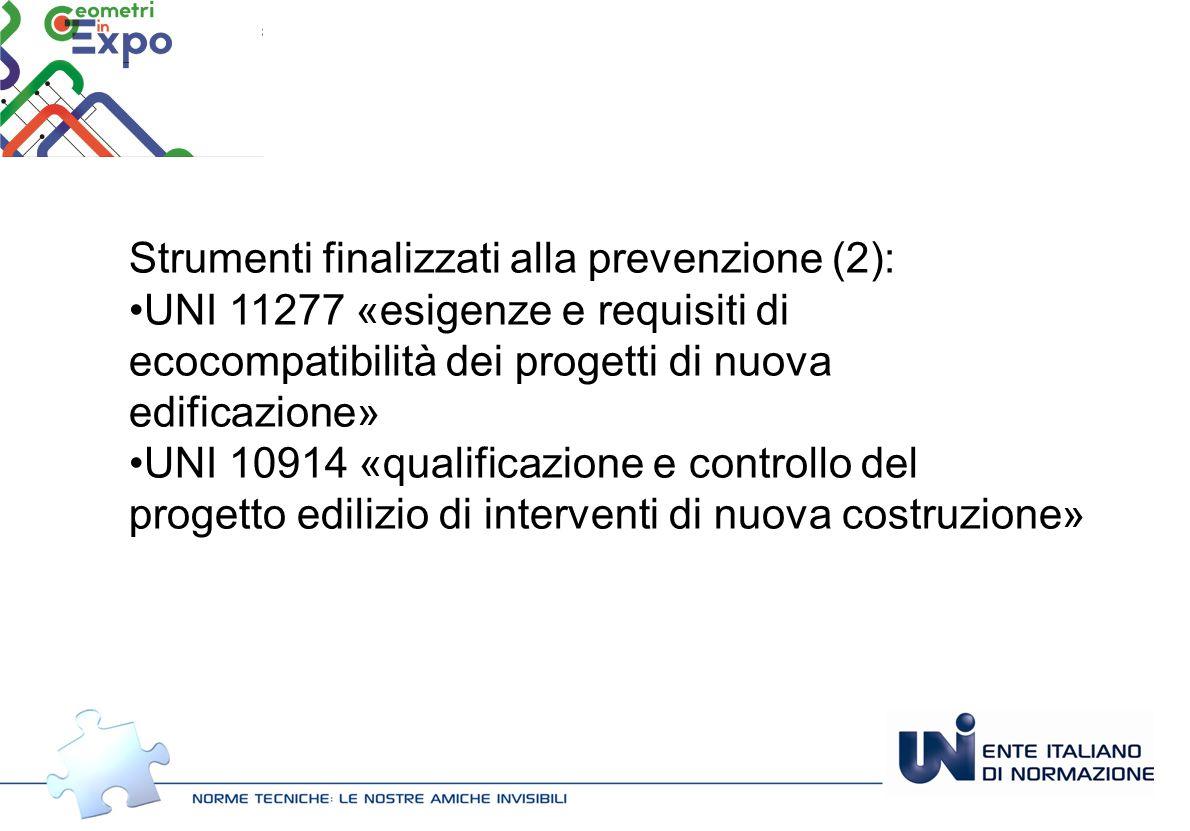 Strumenti finalizzati alla prevenzione (2): UNI 11277 «esigenze e requisiti di ecocompatibilità dei progetti di nuova edificazione» UNI 10914 «qualifi