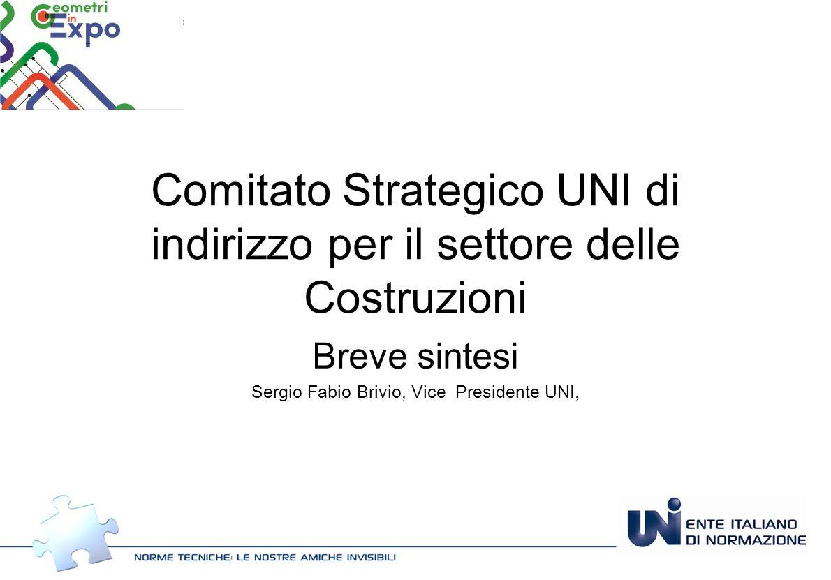 Comitato Strategico UNI di indirizzo per il settore delle Costruzioni Breve sintesi Sergio Fabio Brivio, Vice Presidente UNI,
