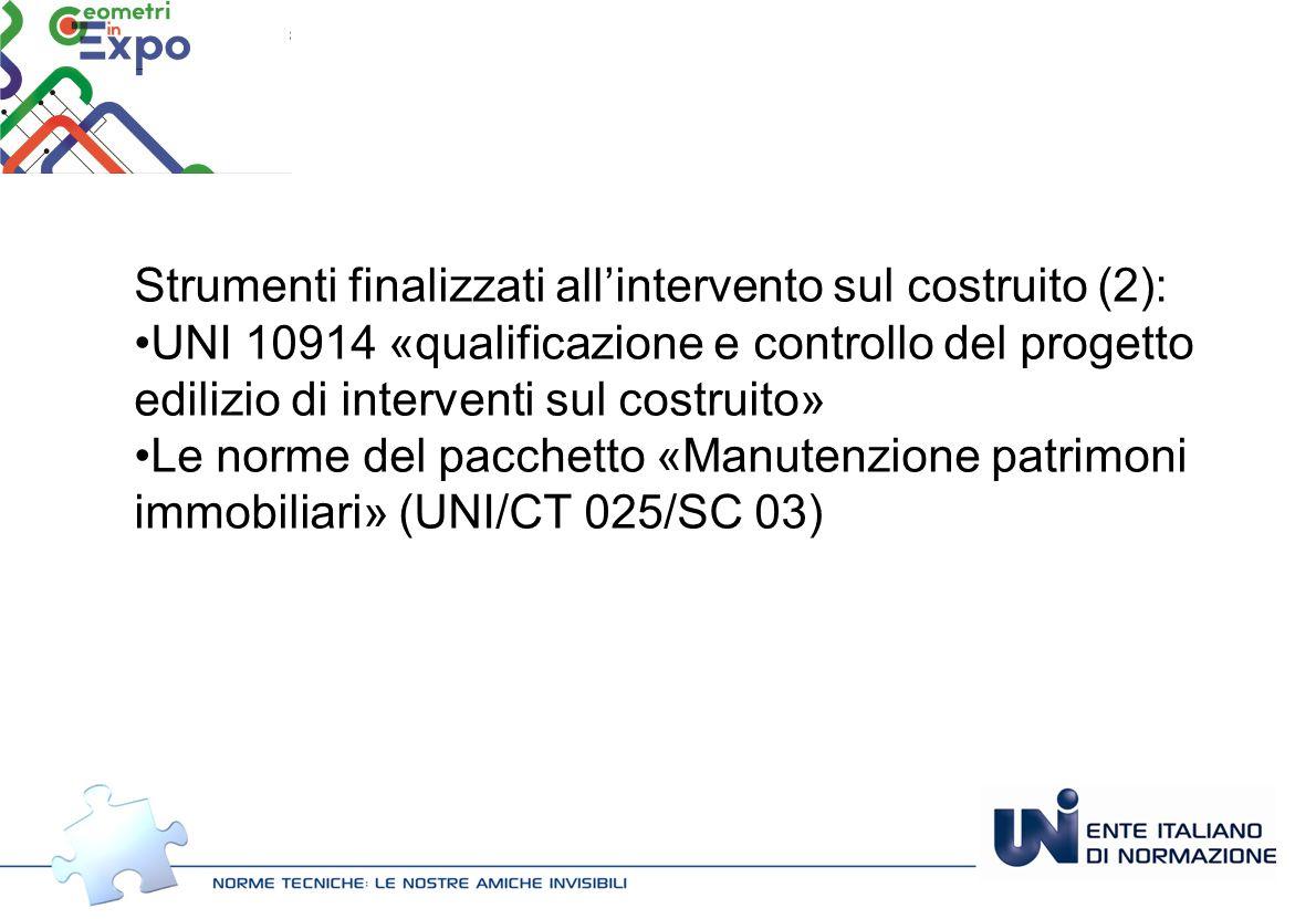 Strumenti finalizzati alla prevenzione (1): UNI EN 15643-1 «quadro di riferimento generale per la valutazione della sostenibilità degli edifici» UNI EN 15643-2 e UNI EN 15978 «valutazione della prestazione ambientale» UNI EN 15643-3 e UNI EN 16309 «valutazione delle prestazioni sociali» UNI EN 15643-4 «valutazione delle prestazioni economiche»
