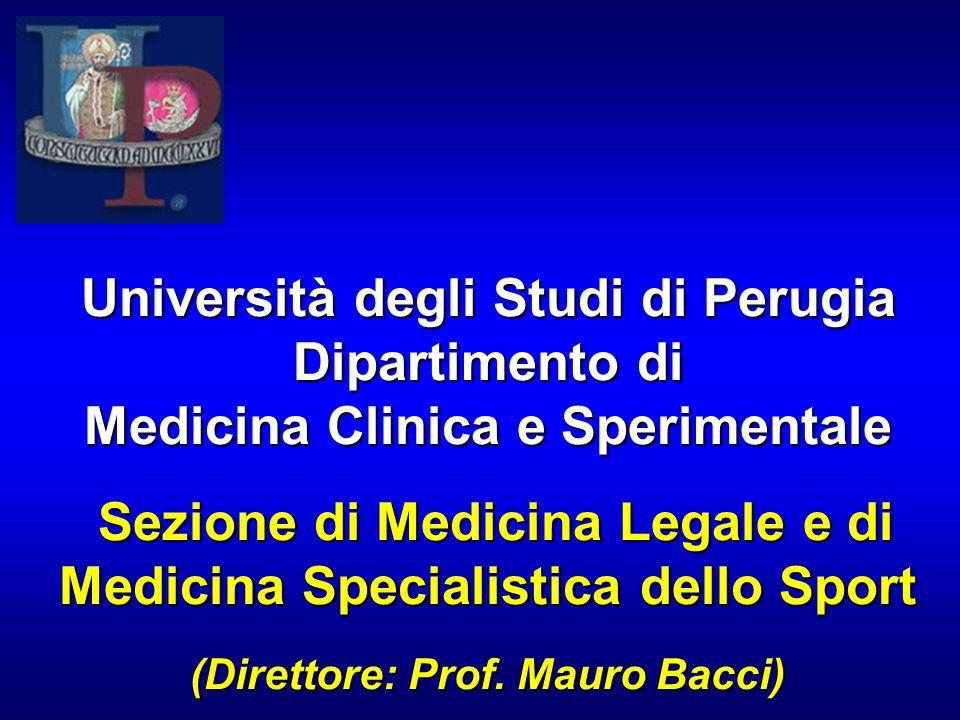 Università degli Studi di Perugia Dipartimento di Medicina Clinica e Sperimentale Sezione di Medicina Legale e di Medicina Specialistica dello Sport (