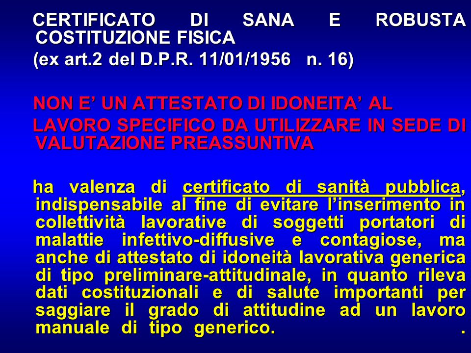 CERTIFICATO DI SANA E ROBUSTA COSTITUZIONE FISICA CERTIFICATO DI SANA E ROBUSTA COSTITUZIONE FISICA (ex art.2 del D.P.R. 11/01/1956 n. 16) (ex art.2 d