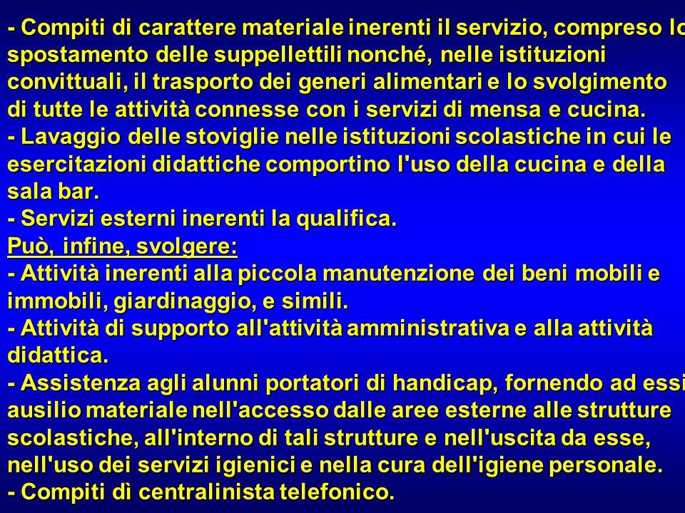 - Compiti di carattere materiale inerenti il servizio, compreso lo spostamento delle suppellettili nonché, nelle istituzioni convittuali, il trasporto