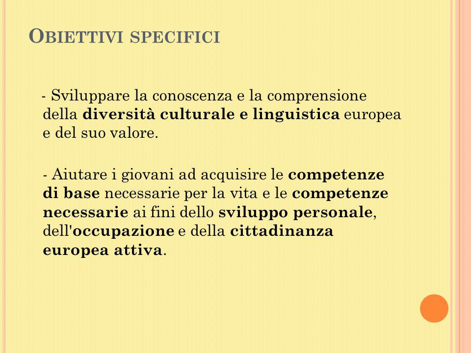 O BIETTIVI SPECIFICI - Sviluppare la conoscenza e la comprensione della diversità culturale e linguistica europea e del suo valore.