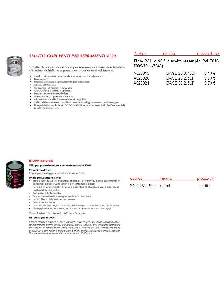 Codicemisura prezzo lt /pz. Tinte RAL o NCS a scelta (esempio Ral 7016- 7009-7011-7043) A028315 BASE 20 0,75LT 8,13 € A028320 BASE 20 2,5LT 9,73 € A02