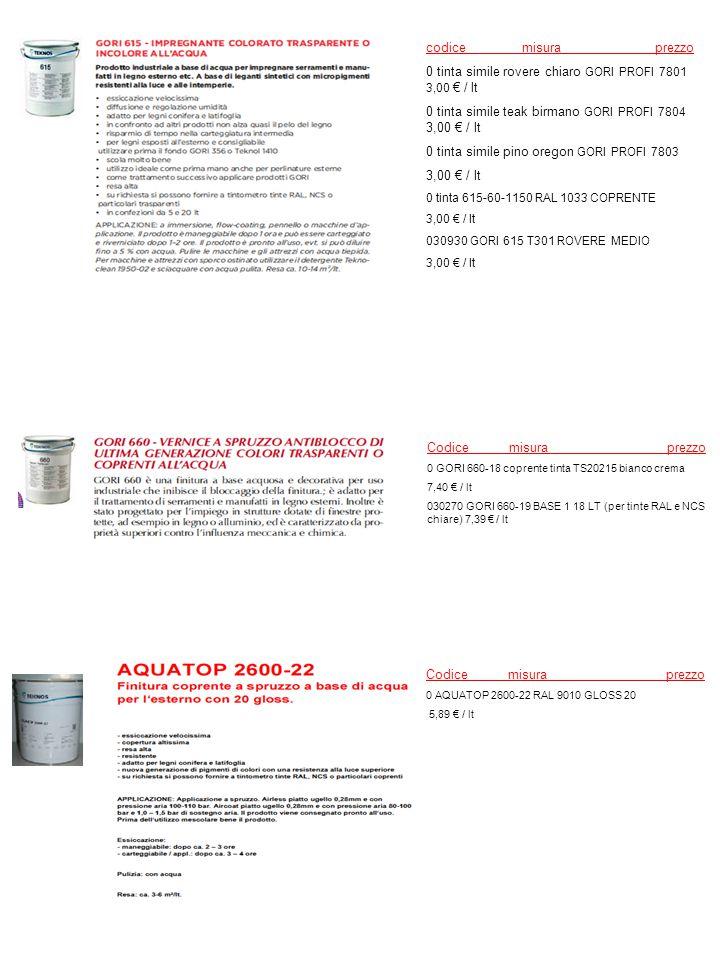 Codice misura prezzo 0 GORI 660-18 coprente tinta TS20215 bianco crema 7,40 € / lt 030270 GORI 660-19 BASE 1 18 LT (per tinte RAL e NCS chiare) 7,39 €