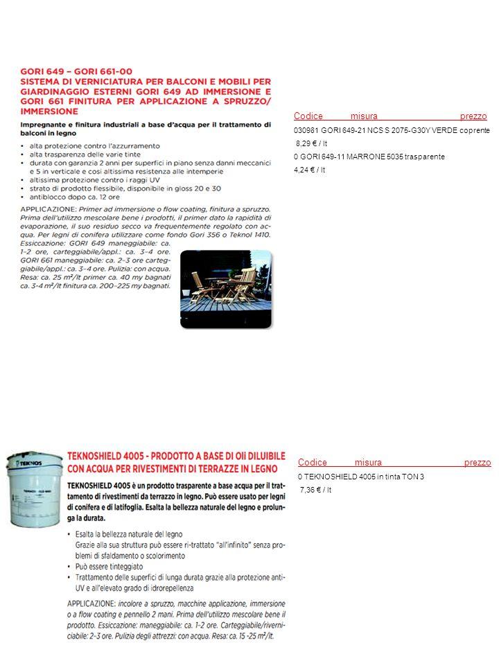 Codice misura prezzo 030981 GORI 649-21 NCS S 2075-G30Y VERDE coprente 8,29 € / lt 0 GORI 649-11 MARRONE 5035 trasparente 4,24 € / lt Codice misura pr