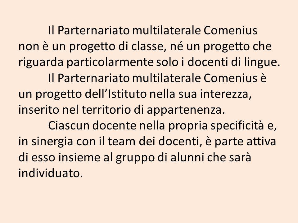 Il Parternariato multilaterale Comenius non è un progetto di classe, né un progetto che riguarda particolarmente solo i docenti di lingue. Il Parterna