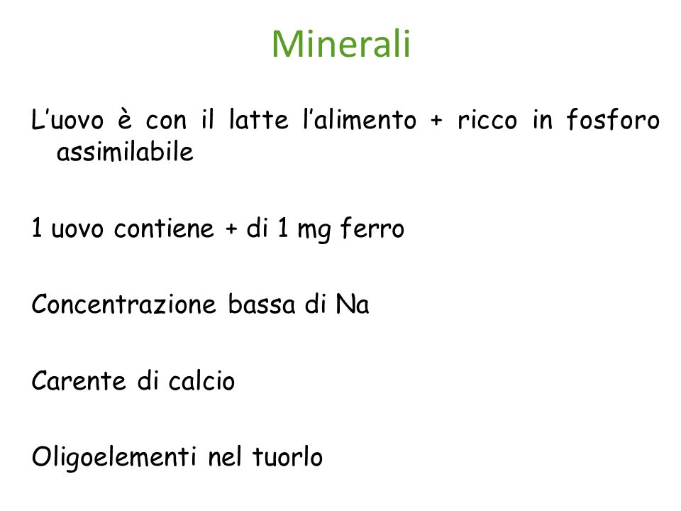 Minerali L'uovo è con il latte l'alimento + ricco in fosforo assimilabile 1 uovo contiene + di 1 mg ferro Concentrazione bassa di Na Carente di calcio