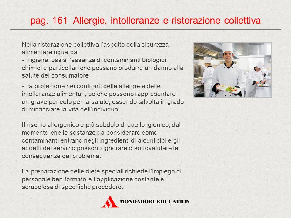 pag. 161 Allergie, intolleranze e ristorazione collettiva Nella ristorazione collettiva l'aspetto della sicurezza alimentare riguarda: - l'igiene, oss
