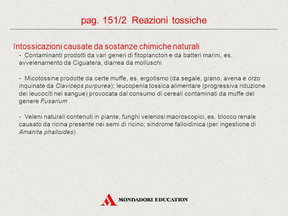 pag. 151/2 Reazioni tossiche Intossicazioni causate da sostanze chimiche naturali - Contaminanti prodotti da vari generi di fitoplancton e da batteri