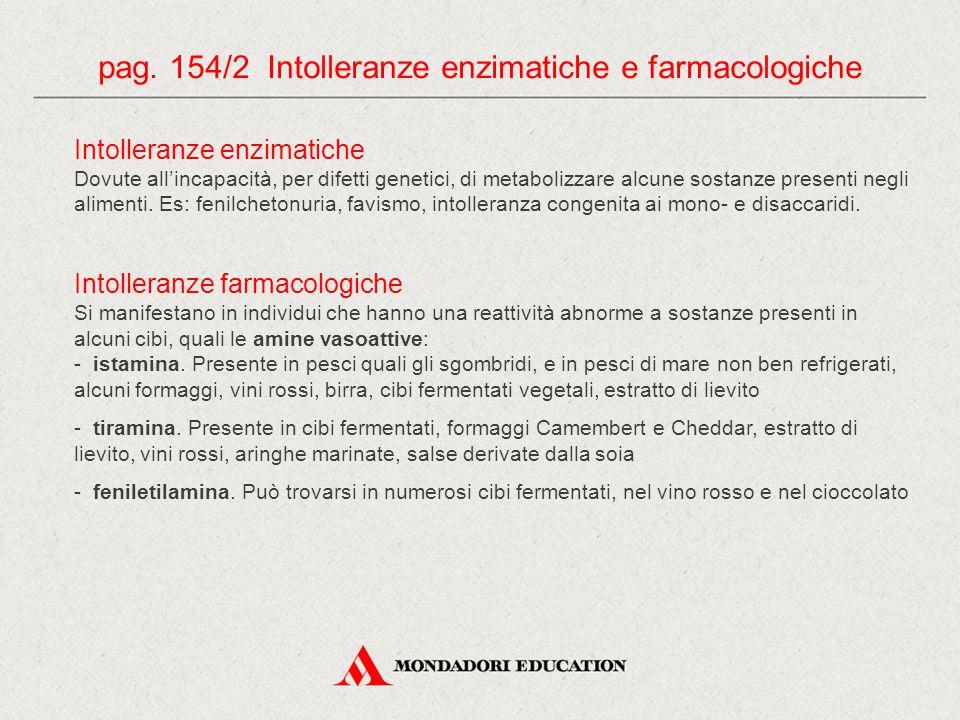 pag. 154/2 Intolleranze enzimatiche e farmacologiche Intolleranze enzimatiche Dovute all'incapacità, per difetti genetici, di metabolizzare alcune sos