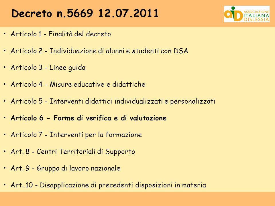 Decreto n.5669 12.07.2011 Articolo 1 - Finalità del decreto Articolo 2 - Individuazione di alunni e studenti con DSA Articolo 3 - Linee guida Articolo