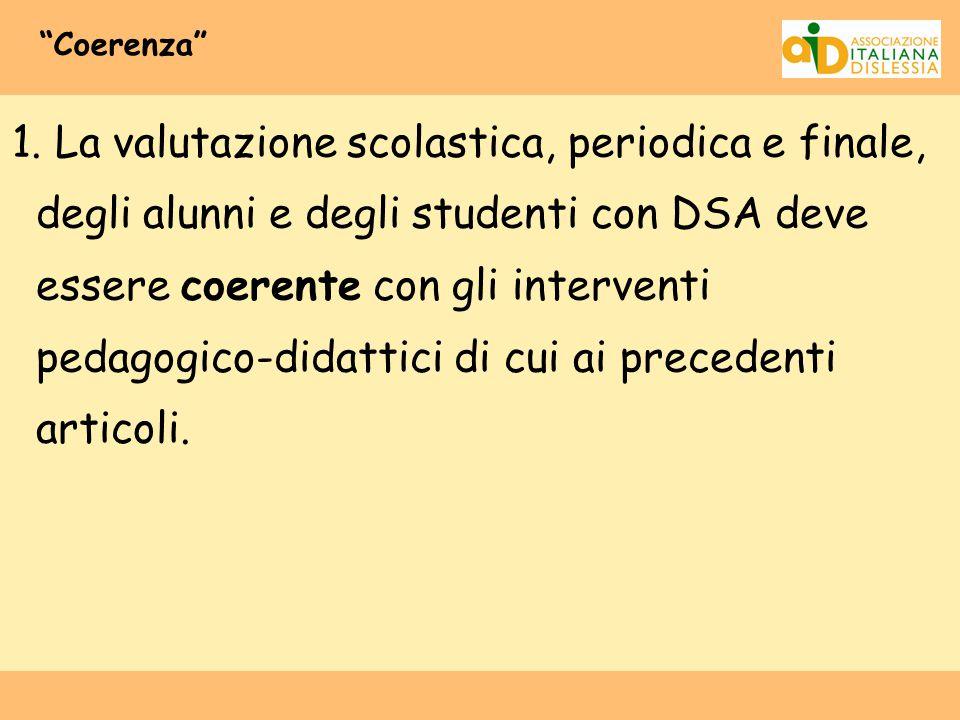 """""""Coerenza"""" 1. La valutazione scolastica, periodica e finale, degli alunni e degli studenti con DSA deve essere coerente con gli interventi pedagogico-"""