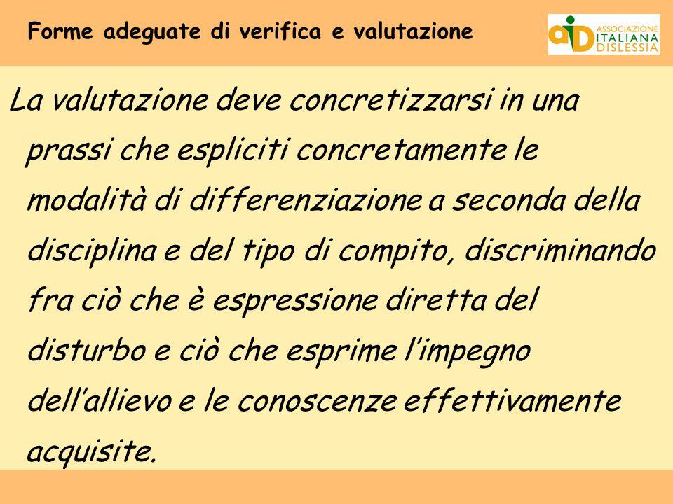 Forme adeguate di verifica e valutazione La valutazione deve concretizzarsi in una prassi che espliciti concretamente le modalità di differenziazione