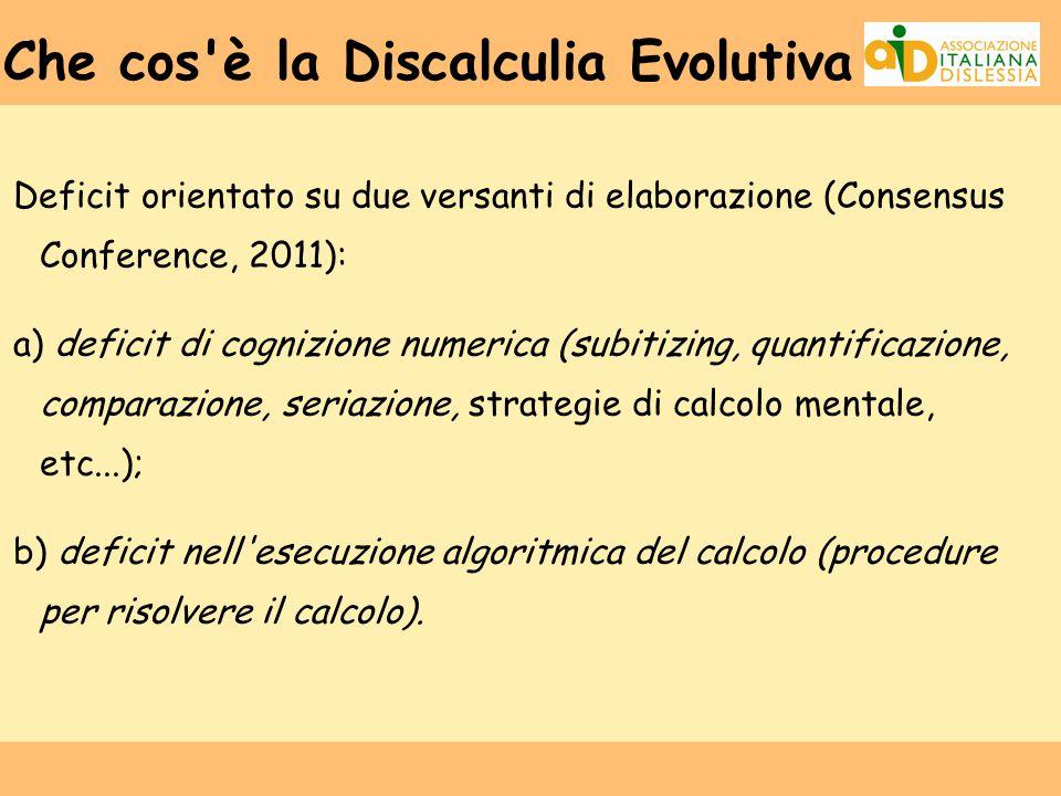 Che cos'è la Discalculia Evolutiva Deficit orientato su due versanti di elaborazione (Consensus Conference, 2011): a) deficit di cognizione numerica (