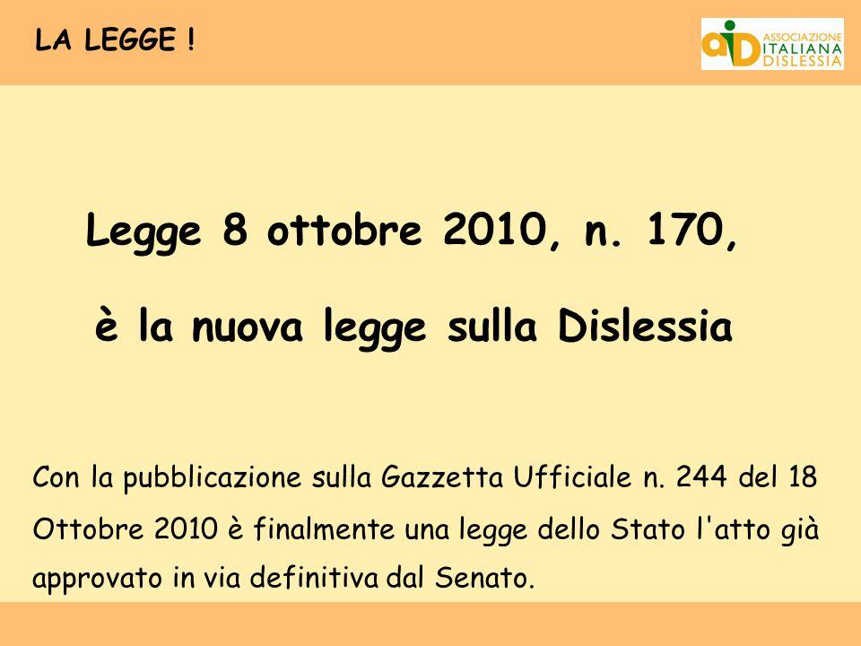 LA LEGGE ! Legge 8 ottobre 2010, n. 170, è la nuova legge sulla Dislessia Con la pubblicazione sulla Gazzetta Ufficiale n. 244 del 18 Ottobre 2010 è f