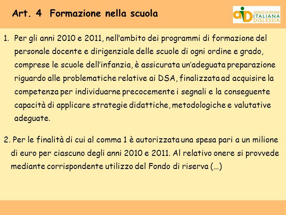 Art. 4 Formazione nella scuola 1.Per gli anni 2010 e 2011, nell'ambito dei programmi di formazione del personale docente e dirigenziale delle scuole d