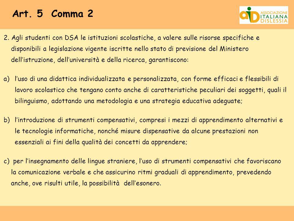 Art. 5 Comma 2 2. Agli studenti con DSA le istituzioni scolastiche, a valere sulle risorse specifiche e disponibili a legislazione vigente iscritte ne