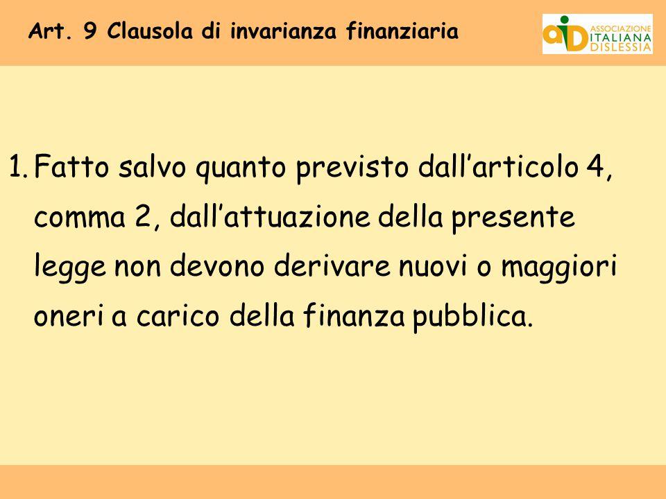 Art. 9 Clausola di invarianza finanziaria 1.Fatto salvo quanto previsto dall'articolo 4, comma 2, dall'attuazione della presente legge non devono deri