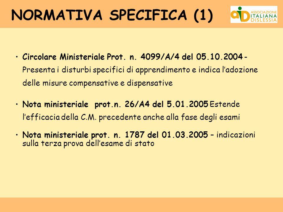 NORMATIVA SPECIFICA (1) Circolare Ministeriale Prot. n. 4099/A/4 del 05.10.2004 - Presenta i disturbi specifici di apprendimento e indica l'adozione d