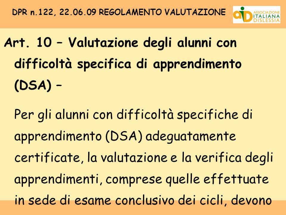DPR n.122, 22.06.09 REGOLAMENTO VALUTAZIONE Art. 10 – Valutazione degli alunni con difficoltà specifica di apprendimento (DSA) – Per gli alunni con di