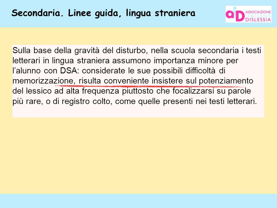 64 Secondaria. Linee guida, lingua straniera Sulla base della gravità del disturbo, nella scuola secondaria i testi letterari in lingua straniera assu