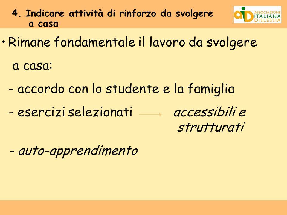 Rimane fondamentale il lavoro da svolgere a casa: - accordo con lo studente e la famiglia - esercizi selezionati accessibili e strutturati - auto-appr