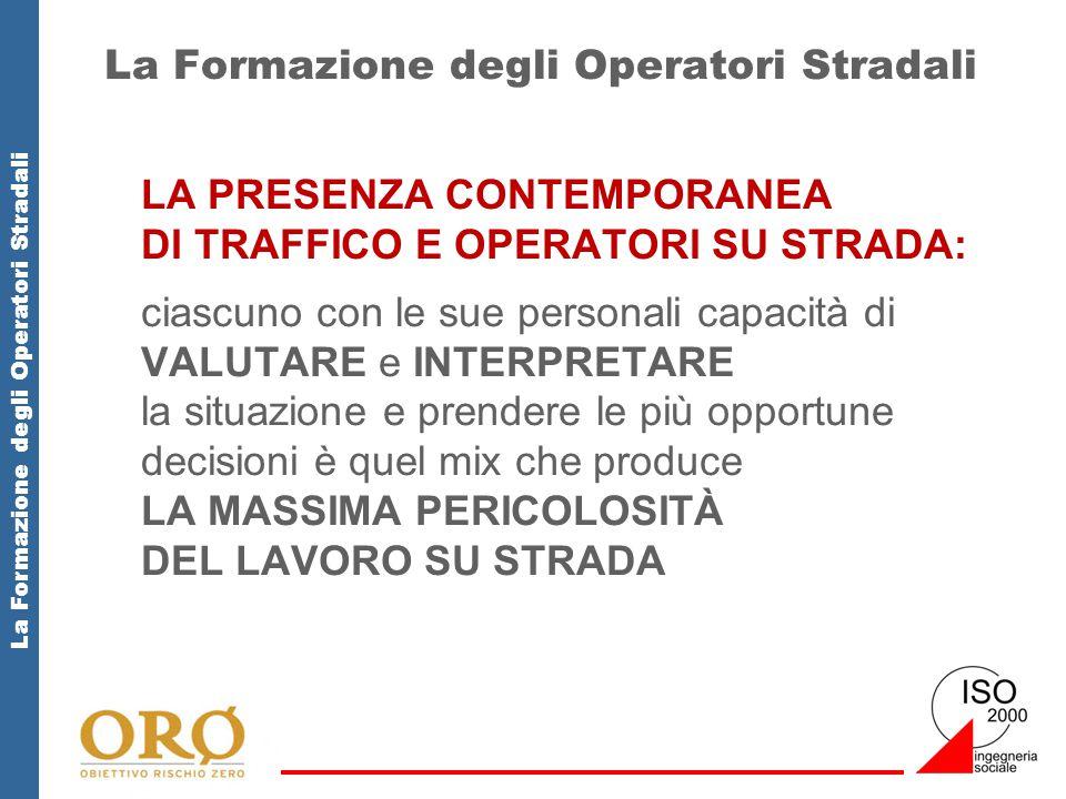 La Formazione degli Operatori Stradali LA PRESENZA CONTEMPORANEA DI TRAFFICO E OPERATORI SU STRADA: ciascuno con le sue personali capacità di VALUTARE