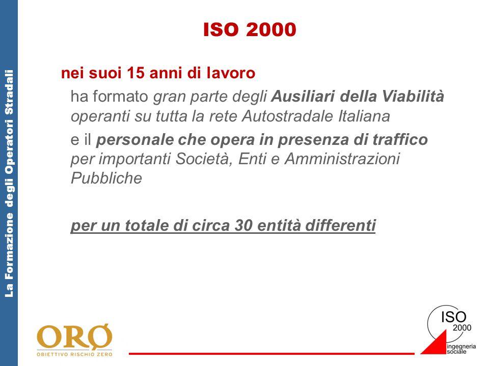 La Formazione degli Operatori Stradali ISO 2000 nei suoi 15 anni di lavoro ha formato gran parte degli Ausiliari della Viabilità operanti su tutta la rete Autostradale Italiana e il personale che opera in presenza di traffico per importanti Società, Enti e Amministrazioni Pubbliche per un totale di circa 30 entità differenti