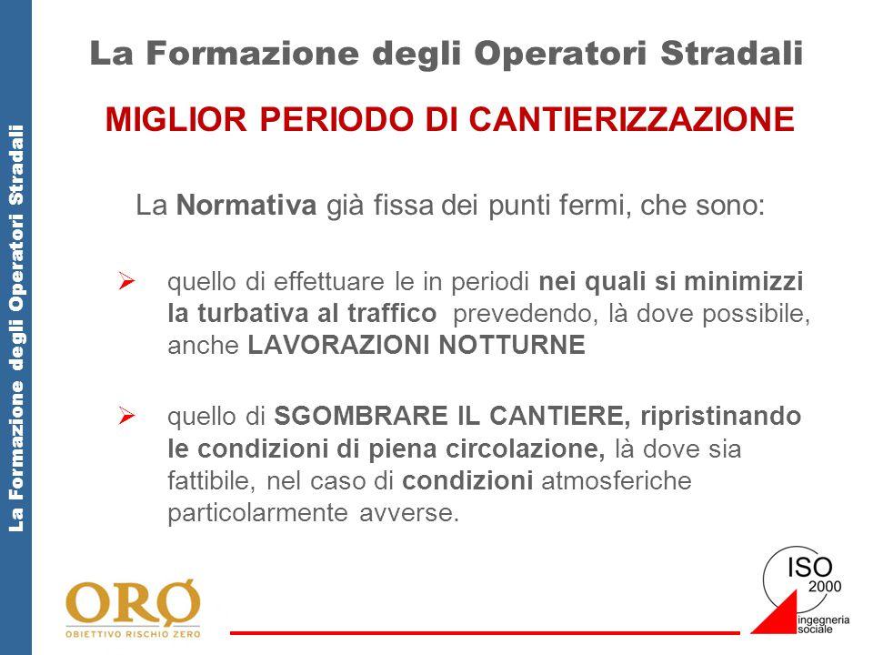 La Formazione degli Operatori Stradali MIGLIOR PERIODO DI CANTIERIZZAZIONE La Normativa già fissa dei punti fermi, che sono:  quello di effettuare le