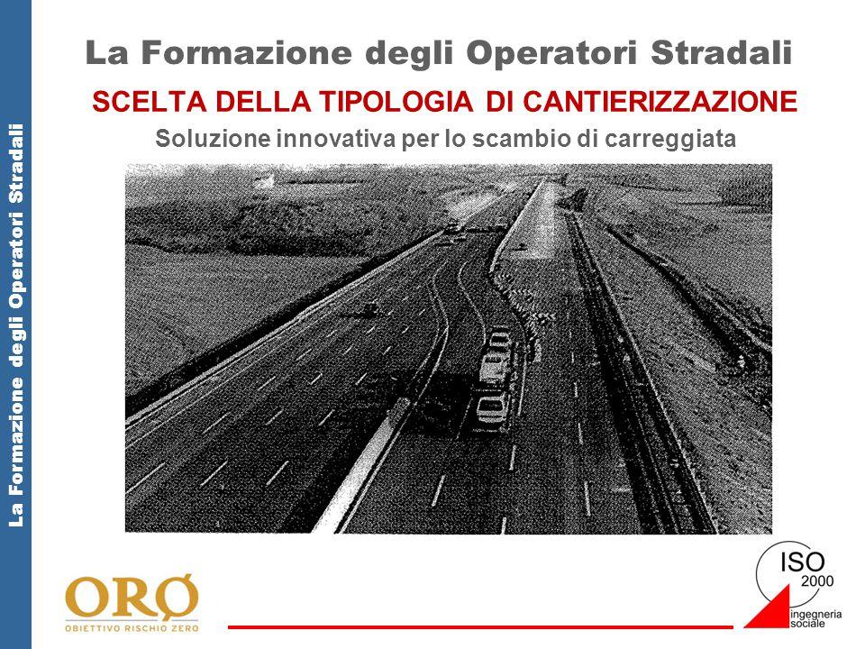 La Formazione degli Operatori Stradali SCELTA DELLA TIPOLOGIA DI CANTIERIZZAZIONE Soluzione innovativa per lo scambio di carreggiata