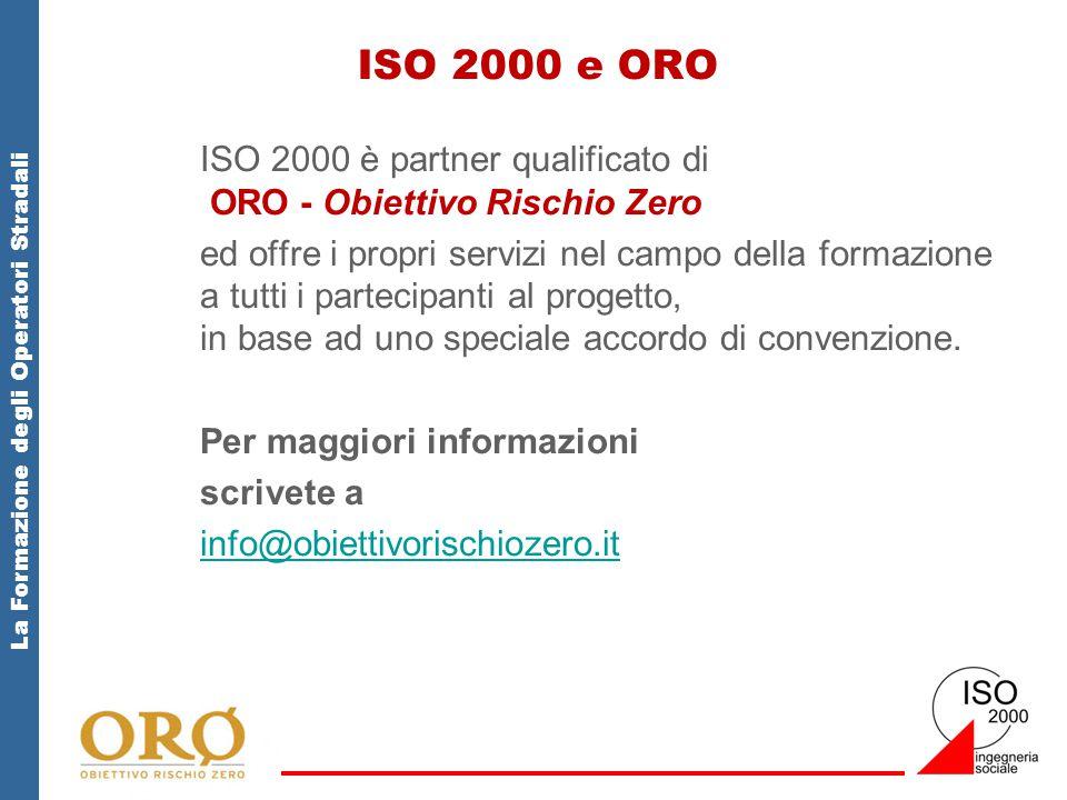 La Formazione degli Operatori Stradali ISO 2000 e ORO ISO 2000 è partner qualificato di ORO - Obiettivo Rischio Zero ed offre i propri servizi nel campo della formazione a tutti i partecipanti al progetto, in base ad uno speciale accordo di convenzione.