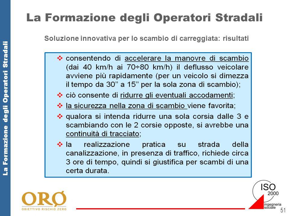 La Formazione degli Operatori Stradali 51 Soluzione innovativa per lo scambio di carreggiata: risultati