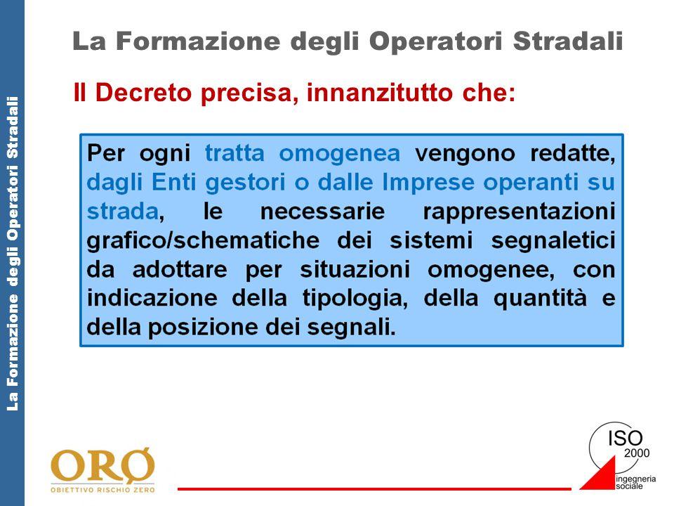 La Formazione degli Operatori Stradali Il Decreto precisa, innanzitutto che: